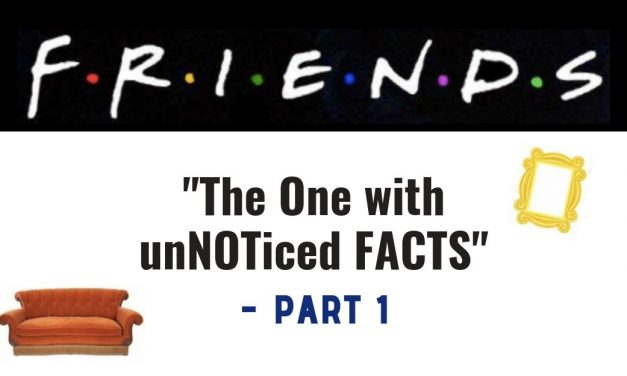 "F.R.I.E.N.D.S – ""The One with the Unnoticed Facts – Part 1"""