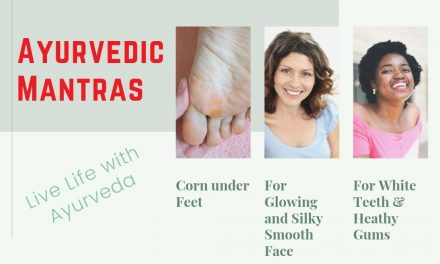 3 Tips from Ayurveda – Corn under Feet, Glowing Face, Healthy Teeth and Gums